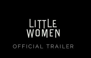 Little Women movie based on adaptation of Louisa May Alcott's classic novel first trailer is out