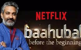 Netflix and Arka Media Works to give Baahubali: Before the Beginning new creative direction